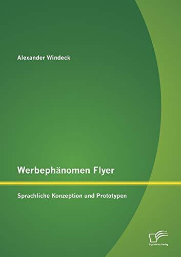Werbephänomen Flyer: Sprachliche Konzeption und Prototypen: Alexander Windeck