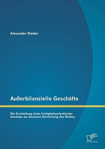 Ausserbilanzielle Geschafte: Die Erarbeitung Eines Fristigkeitsorientierten Ansatzes Zur Besseren ...