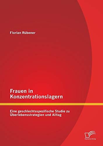 Frauen in Konzentrationslagern: Eine Geschlechtsspezifische Studie Zu Uberlebensstrategien Und ...