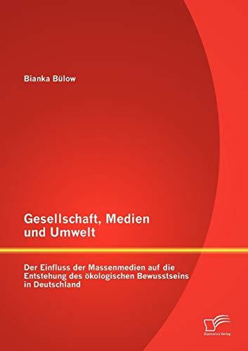 9783842886353: Gesellschaft, Medien und Umwelt: Der Einfluss der Massenmedien auf die Entstehung des ökologischen Bewusstseins in Deutschland