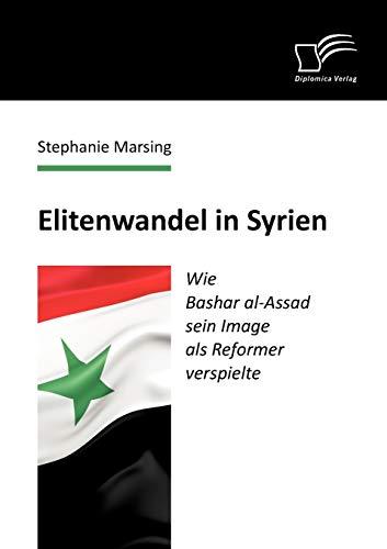 9783842886438: Elitenwandel in Syrien: Wie Bashar al-Assad sein Image als Reformer verspielte