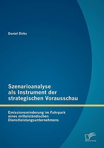Szenarioanalyse ALS Instrument Der Strategischen Vorausschau: Emissionsminderung Im Fuhrpark Eines ...