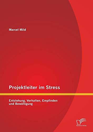 9783842886926: Projektleiter im Stress: Entstehung, Verhalten, Empfinden und Bew�ltigung