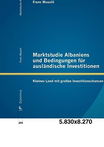 Marktstudie Albaniens und Bedingungen für ausländische Investitionen: Kleines Land mit ...