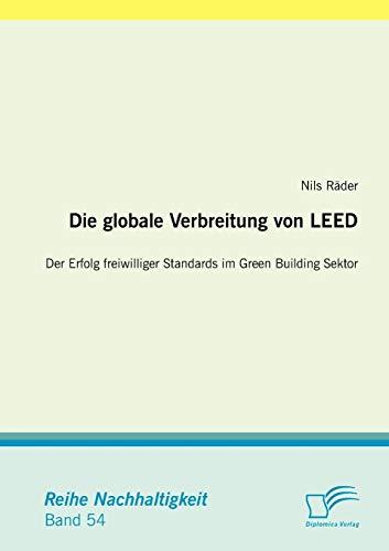 Die globale Verbreitung von LEED: Der Erfolg freiwilliger Standards im Green Building Sektor: Nils ...