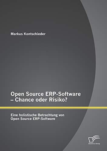 Open Source ERP-Software - Chance oder Risiko? Eine holistische Betrachtung von Open Source ...