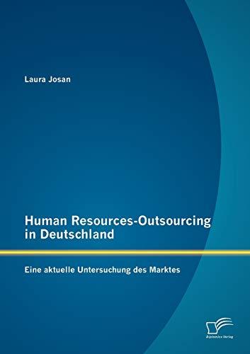 Human Resources-Outsourcing in Deutschland: Eine Aktuelle Untersuchung Des Marktes: Laura Josan