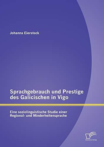Sprachgebrauch und Prestige des Galicischen in Vigo Eine soziolinguistische Studie einer Regional- ...