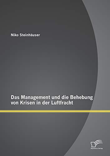 Das Management und die Behebung von Krisen in der Luftfracht: Niko Steinh�user