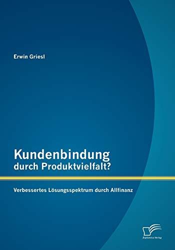 9783842888968: Kundenbindung durch Produktvielfalt? Verbessertes Lösungsspektrum durch Allfinanz