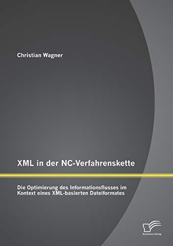 9783842889156: Xml in der Nc-Verfahrenskette: Die Optimierung des Informationsflusses im Kontext eines Xml-basierten Dateiformates