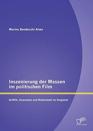 9783842890053: Inszenierung der Massen im politischen Film: Griffith, Eisenstein und Riefenstahl im Vergleich