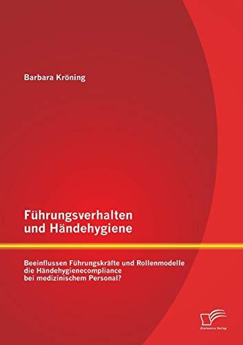 9783842890084: Führungsverhalten und Händehygiene: Beeinflussen Führungskräfte und Rollenmodelle die Händehygienecompliance bei medizinischem Personal? (German Edition)