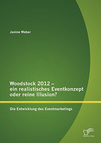Woodstock 2012 - ein realistisches Eventkonzept oder reine Illusion?: Die Entwicklung des ...