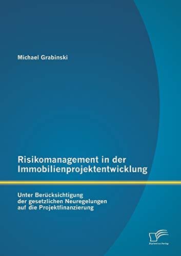 Risikomanagement in der Immobilienprojektentwicklung: Unter Berücksichtigung der gesetzlichen ...