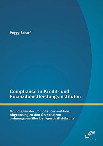 Compliance in Kredit- und Finanzdienstleistungsinstituten: Grundlagen der Compliance-Funktion: ...