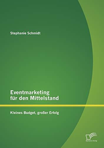 Eventmarketing für den Mittelstand: kleines Budget, großer Erfolg: Stephanie Schmidt