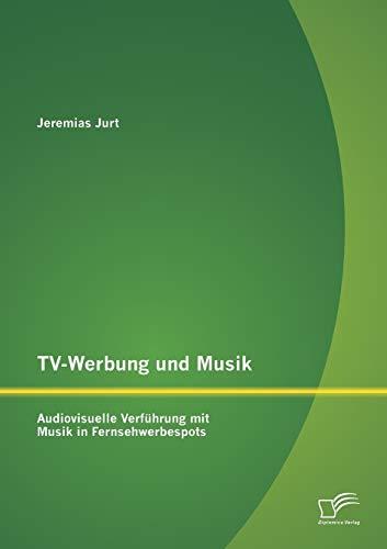 9783842891050: TV-Werbung und Musik: Audiovisuelle Verführung mit Musik in Fernsehwerbespots