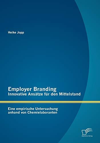 9783842891272: Employer Branding - Innovative ANS Tze Fur Den Mittelstand: Eine Empirische Untersuchung Anhand Von Chemielaboranten (German Edition)