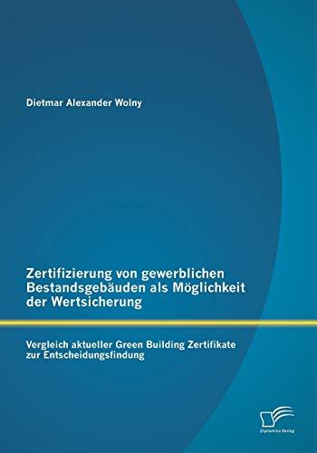 Zertifizierung von gewerblichen Bestandsgebäuden als Möglichkeit der Wertsicherung: ...