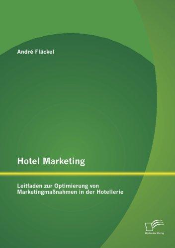 Hotel Marketing: Leitfaden zur Optimierung von Marketingmaßnahmen in der Hotellerie: André ...