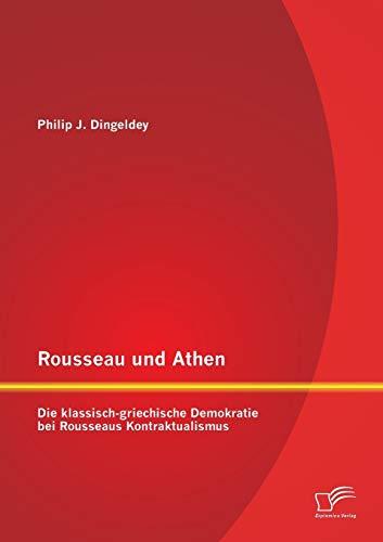 9783842892460: Rousseau und Athen: Die klassisch-griechische Demokratie bei Rousseaus Kontraktualismus