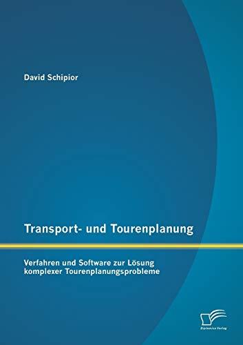 Transport- und Tourenplanung: Verfahren und Software zur Lösung komplexer ...