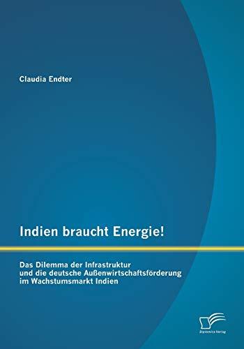 9783842892750: Indien braucht Energie! Das Dilemma der Infrastruktur und die deutsche Au�enwirtschaftsf�rderung im Wachstumsmarkt Indien