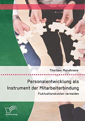 Personalentwicklung als Instrument der Mitarbeiterbindung: Fluktuationskosten vermeiden: Thorben ...