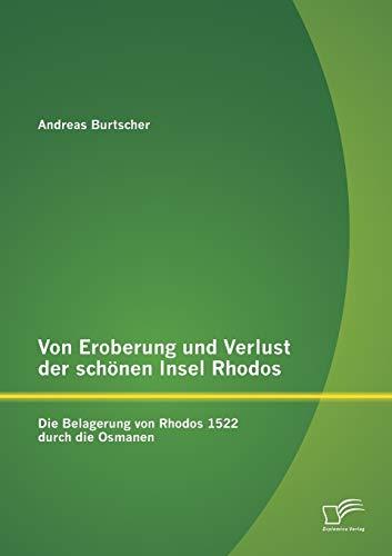 Von Eroberung und Verlust der schönen Insel Rhodos: Die Belagerung von Rhodos 1522 durch die ...