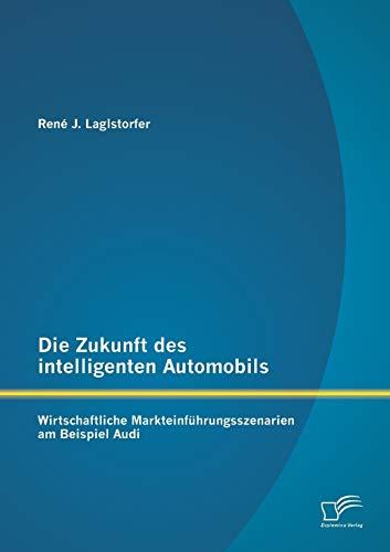 Die Zukunft Des Intelligenten Automobils: Wirtschaftliche Markteinfuhrungsszenarien Am Beispiel ...