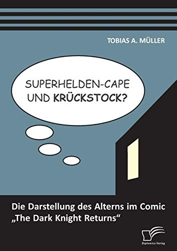 Superhelden-Cape und Krückstock? Die Darstellung des Alterns: Tobias A., Müller: