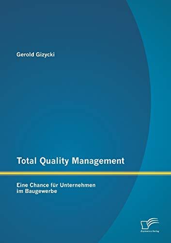Total Quality Management: Eine Chance Fur Unternehmen Im Baugewerbe: Gerold Gizycki