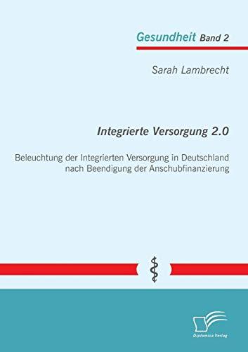 9783842894341: Integrierte Versorgung 2.0: Beleuchtung Der Integrierten Versorgung in Deutschland Nach Beendigung Der Anschubfinanzierung (German Edition)