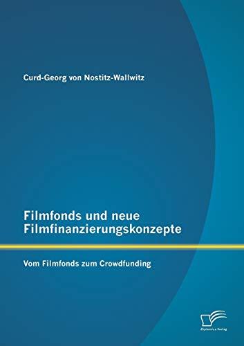 Filmfonds Und Neue Filmfinanzierungskonzepte: Vom Filmfonds Zum Crowdfunding (German Edition): ...
