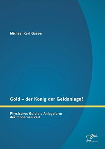 9783842895010: Gold - Der Konig Der Geldanlage? Physisches Gold ALS Anlageform Der Modernen Zeit (German Edition)