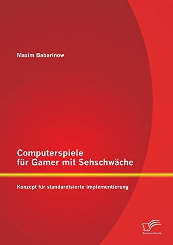 Computerspiele für Gamer mit Sehschwäche: Konzept für standardisierte ...
