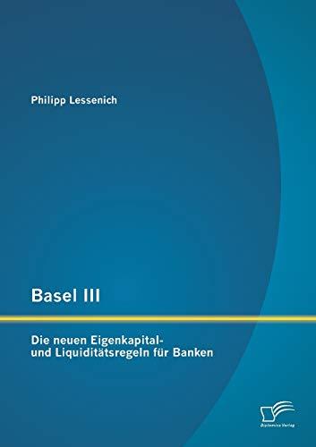 Basel III: Die neuen Eigenkapital- und Liquiditätsregeln für Banken: Philipp Lessenich