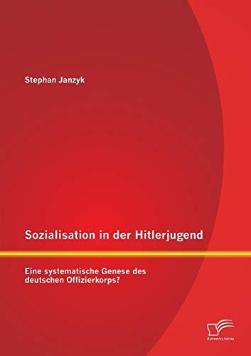9783842895553: Sozialisation in Der Hitlerjugend: Eine Systematische Genese Des Deutschen Offizierkorps?