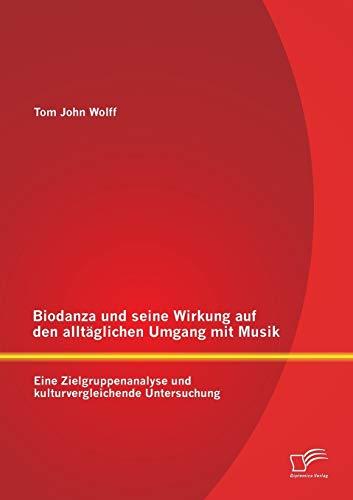 9783842895621: Biodanza und seine Wirkung auf den alltäglichen Umgang mit Musik: Eine Zielgruppenanalyse und kulturvergleichende Untersuchung (German Edition)