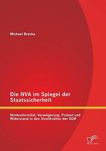 9783842896284: Die NVA im Spiegel der Staatssicherheit: Nonkonformität, Verweigerung, Protest und Widerstand in den Streitkräften der DDR (German Edition)
