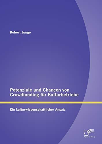 Potenziale Und Chancen Von Crowdfunding Fur Kulturbetriebe: Ein Kulturwissenschaftlicher Ansatz (...