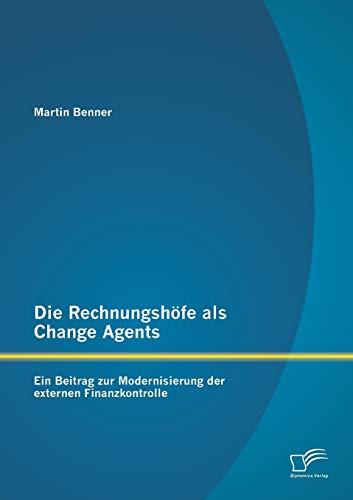 Die Rechnungshöfe als Change Agents: Ein Beitrag zur Modernisierung der externen ...