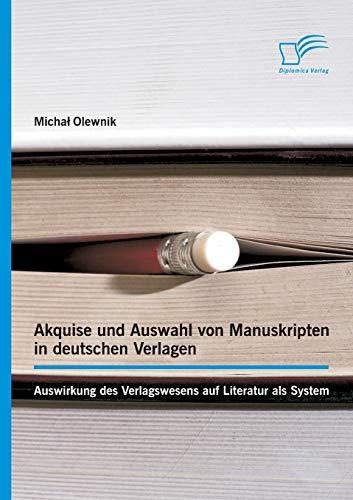 9783842896642: Akquise Und Auswahl Von Manuskripten in Deutschen Verlagen: Auswirkung Des Verlagswesens Auf Literatur ALS System