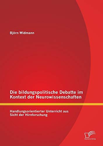 9783842896864: Die Bildungspolitische Debatte Im Kontext Der Neurowissenschaften: Handlungsorientierter Unterricht Aus Sicht Der Hirnforschung