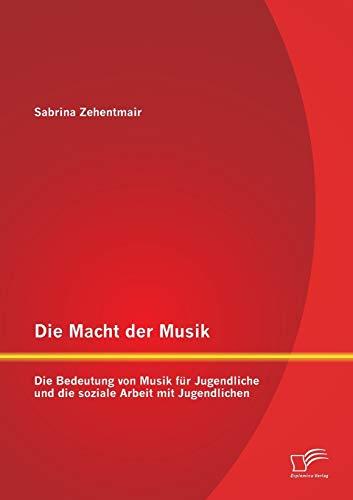 9783842897052: Die Macht Der Musik: Die Bedeutung Von Musik Fur Jugendliche Und Die Soziale Arbeit Mit Jugendlichen (German Edition)