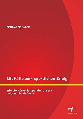 9783842897069: Mit Kalte Zum Sportlichen Erfolg: Wie Die Korpertemperatur Unsere Leistung Beeinflusst (German Edition)