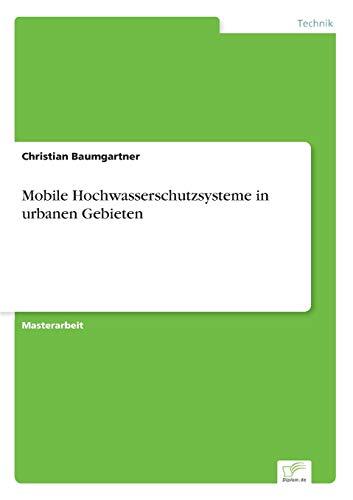 Mobile Hochwasserschutzsysteme in urbanen Gebieten: Christian Baumgartner