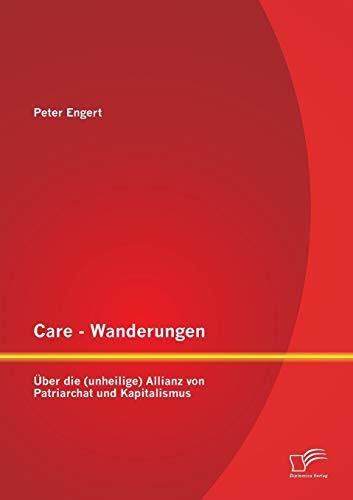 9783842897281: Care - Wanderungen: Uber Die (Unheilige) Allianz Von Patriarchat Und Kapitalismus