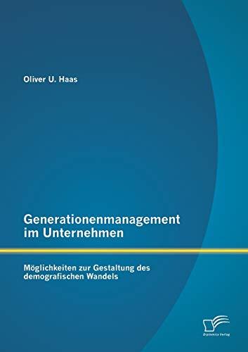 9783842897601: Generationenmanagement Im Unternehmen: Moglichkeiten Zur Gestaltung Des Demografischen Wandels